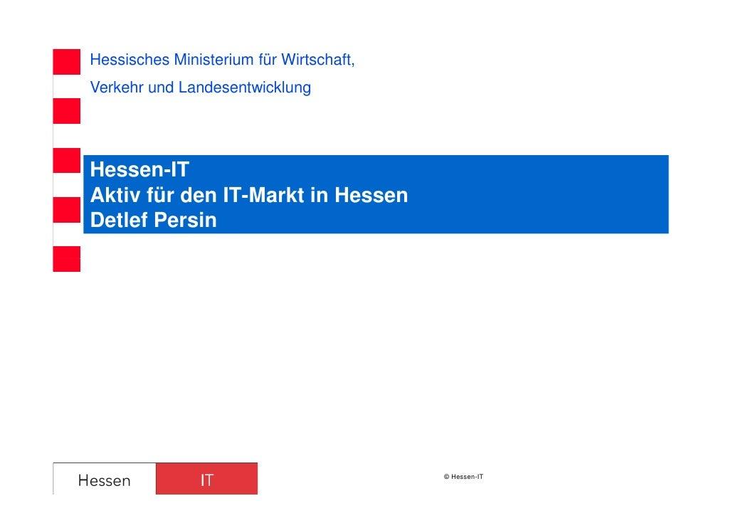 Hessisches Ministerium für Wirtschaft,Verkehr und LandesentwicklungHessen-ITAktiv für den IT-Markt in HessenDetlef Persin ...