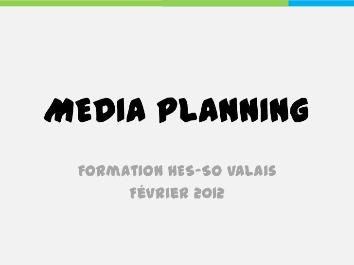 MEDIA PLANNING Formation HES-SO Valais      Février 2012