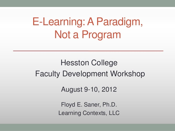 E-Learning: A Paradigm,    Not a Program       Hesston CollegeFaculty Development Workshop      August 9-10, 2012      Flo...