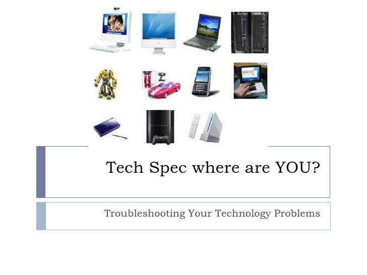 Tech Spec where are YOU?<br />Troubleshooting Your Technology Problems<br />