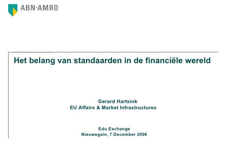 Het belang van standaarden in de financiële wereld Gerard Hartsink EU Affairs & Market Infrastructures Edu Exchange Nieuwe...