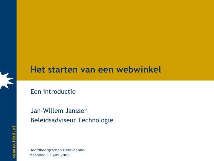 Het starten van een webwinkel <ul><li>Een introductie </li></ul><ul><li>Jan-Willem Janssen </li></ul><ul><li>Beleidsadvise...