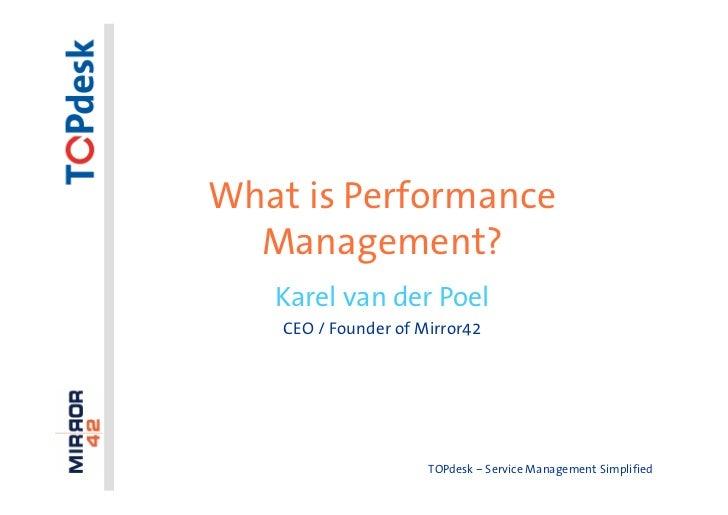 What is Performance   Management?    Karel van der Poel     CEO / Founder of Mirror42                           TOPdesk – ...