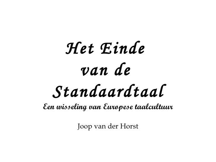 Het Einde  van de  Standaardtaal Een wisseling van Europese taalcultuur Joop van der Horst