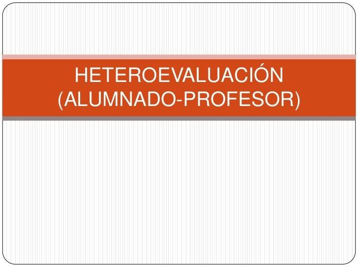 HETEROEVALUACIÓN(ALUMNADO-PROFESOR)