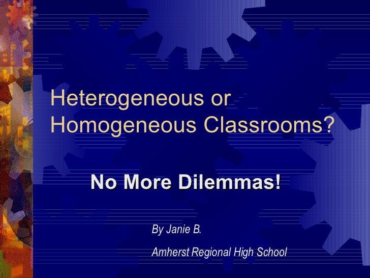 Heterogeneous Or Homogeneous Classrooms   Jane