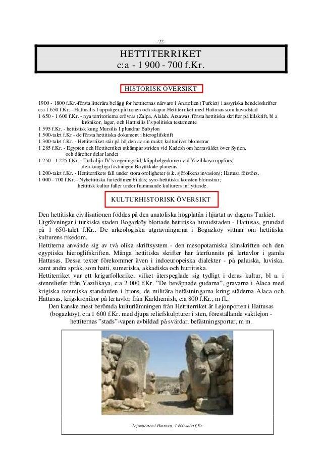 -22- HETTITERRIKET c:a - 1 900 - 700 f.Kr. HISTORISK ÖVERSIKT 1900 - 1800 f.Kr.-första litterära belägg för hettiternas nä...