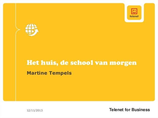 Het huis, de school van morgen Martine Tempels  12/11/2013  Telenet for Business