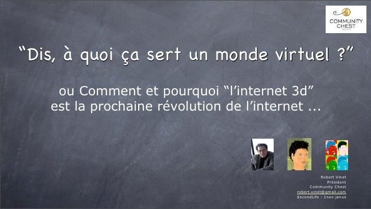 """""""Dis, à quoi ça sert un monde virtuel ?""""     ou Comment et pourquoi """"l'internet 3d""""    est la prochaine révolution de l'in..."""