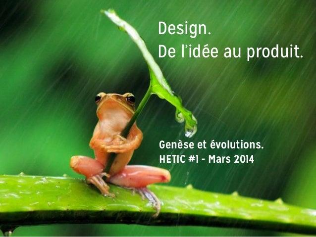 Design. De l'idée au produit. Genèse et évolutions. HETIC #1 - Mars 2014