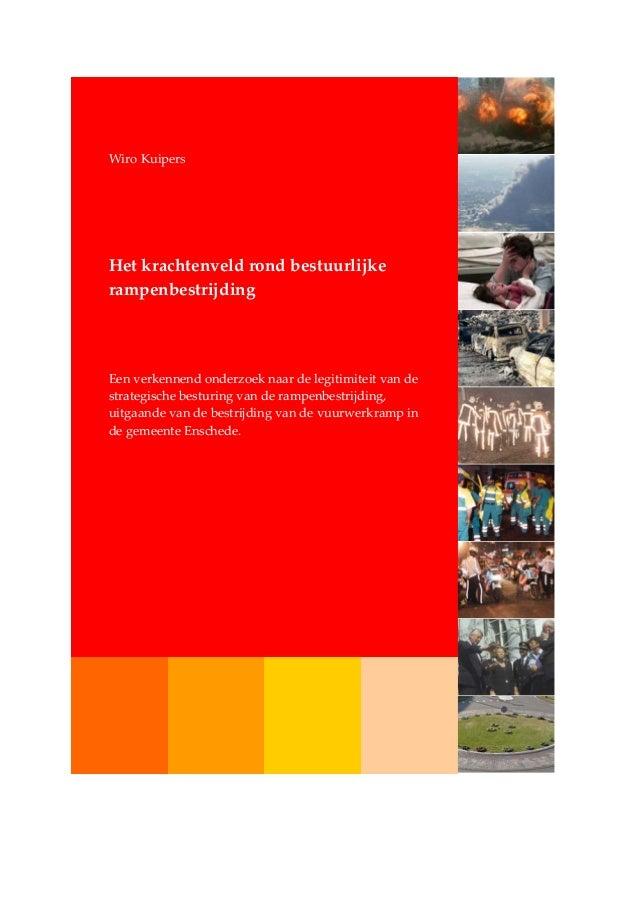 Wiro Kuipers Het krachtenveld rond bestuurlijke rampenbestrijding Een verkennend onderzoek naar de legitimiteit van de str...