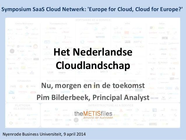 Het Nederlandse Cloudlandschap Nu, morgen en in de toekomst Pim Bilderbeek, Principal Analyst Symposium SaaS Cloud Netwerk...