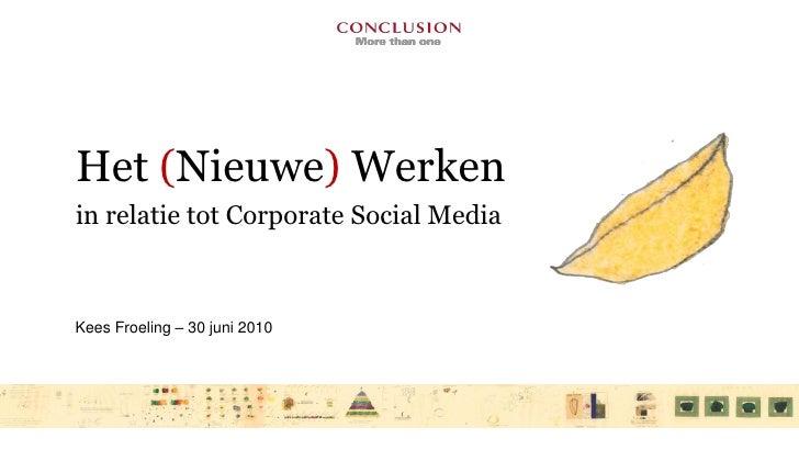 Het (Nieuwe) Werken in relatie tot Corporate Social Media    Kees Froeling – 30 juni 2010