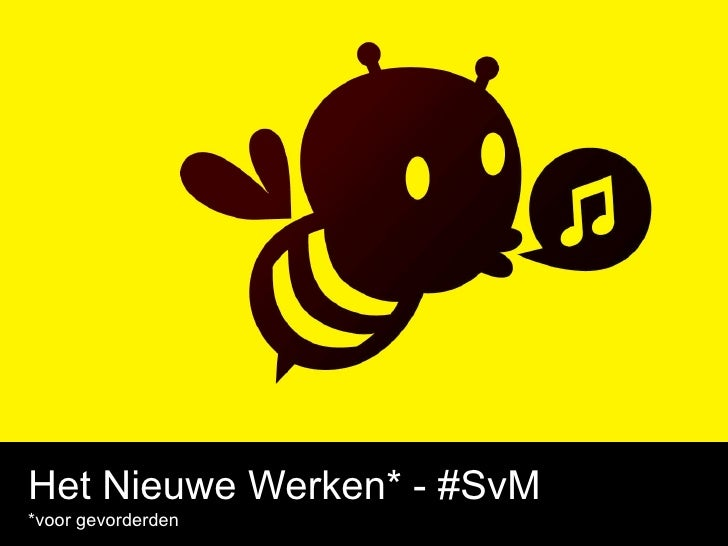 Het Nieuwe Werken* - #SvM *voor gevorderden