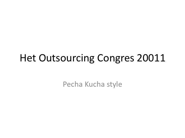 Het Outsourcing Congres 20011<br />Pecha Kucha style<br />