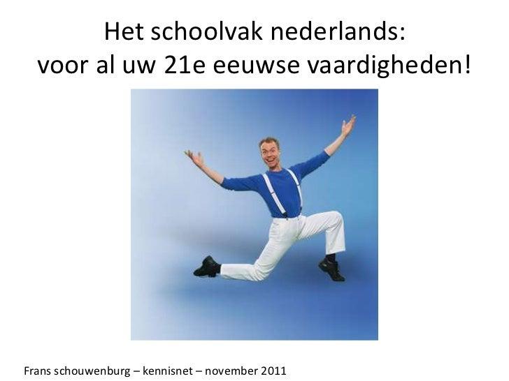 Het schoolvak nederlands:  voor al uw 21e eeuwse vaardigheden!Frans schouwenburg – kennisnet – november 2011