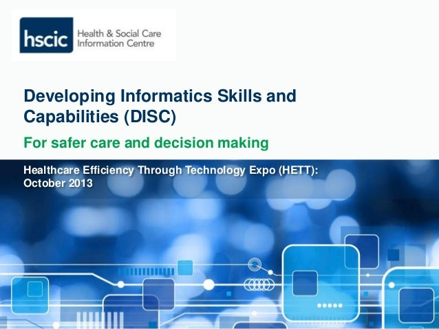 Developing Informatics Skills and  Capabilities (DISC)  For safer care and decision making  Healthcare Efficiency Through ...