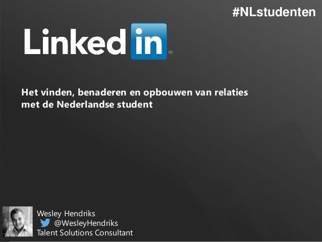 #NLstudenten  Het vinden, benaderen en opbouwen van relaties met de Nederlandse student  Wesley Hendriks @WesleyHendriks T...