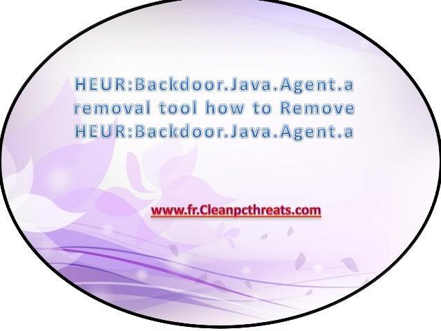 À propos de HEUR:Backdoor.Java.Agent.a HEUR:Backdoor.Java.Agent.a est classé comme un programme indésirable qui est dévelo...