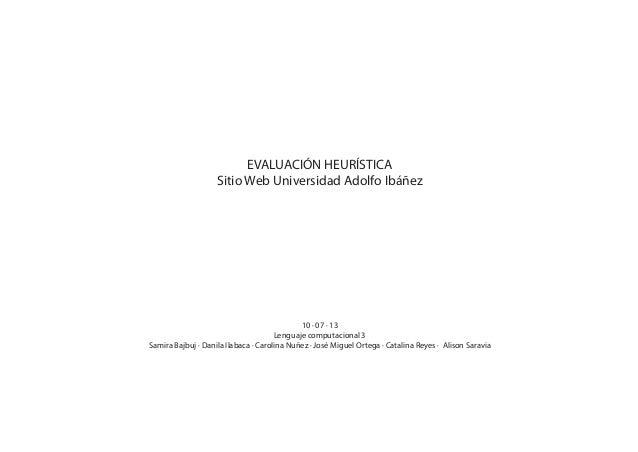 EVALUACIÓN HEURÍSTICA Sitio Web Universidad Adolfo Ibáñez 10 · 07 · 13 Lenguaje computacional 3 Samira Bajbuj · Danila Ila...