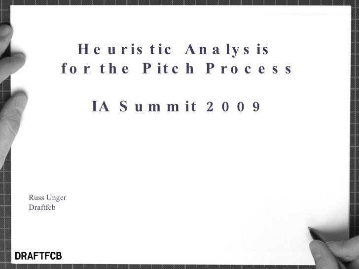 Heuristic Analysis  for the Pitch Process IA Summit 2009 Russ Unger Draftfcb