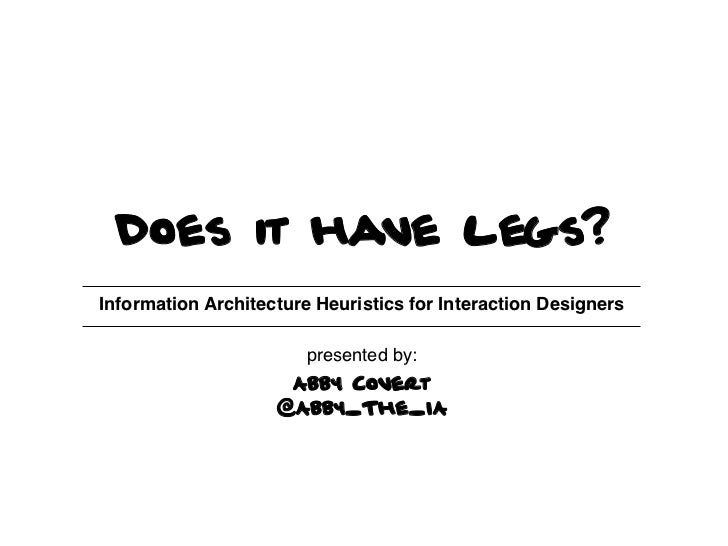 Does it have legs?Information Architecture Heuristics for Interaction Designers!                             !            ...