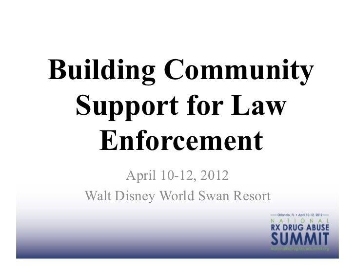 Building Community Support for Law    Enforcement        April 10-12, 2012  Walt Disney World Swan Resort