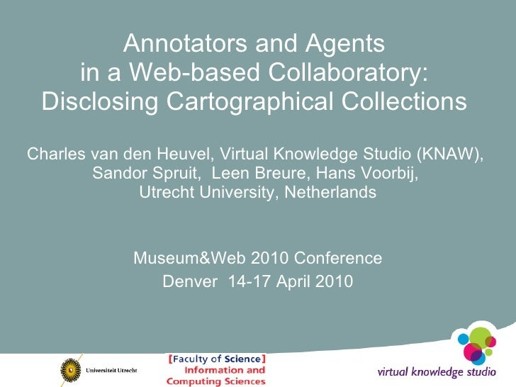 Annotators and Agents  in a Web-based Collaboratory:  Disclosing Cartographical Collections   Charles van den Heuvel, Vir...
