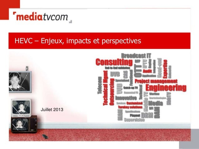 16-Aug-08 All rights reserved ©, Mediatvcom 2008 1 HEVC – Enjeux, impacts et perspectives Juillet 2013