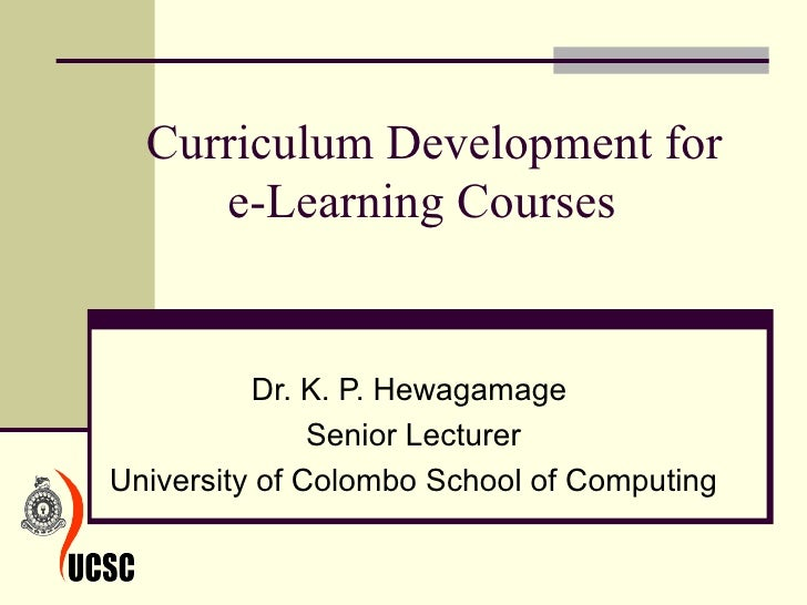 Curriculum Development for  e-Learning Courses  Dr. K. P. Hewagamage  Senior Lecturer University of Colombo School of Comp...