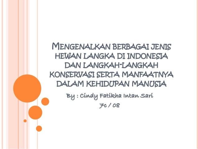 MENGENALKAN BERBAGAI JENIS HEWAN LANGKA DI INDONESIA   DAN LANGKAH-LANGKAHKONSERVASI SERTA MANFAATNYA DALAM KEHIDUPAN MANU...