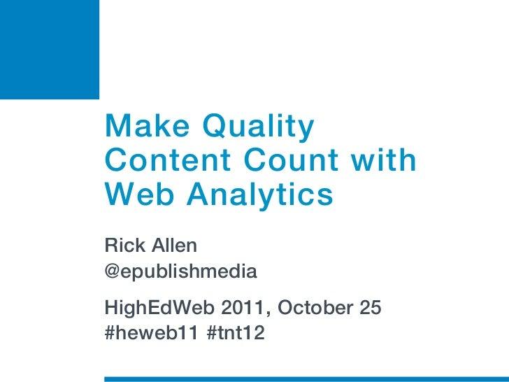 Make QualityContent Count withWeb AnalyticsRick Allen@epublishmediaHighEdWeb 2011, October 25#heweb11 #tnt12