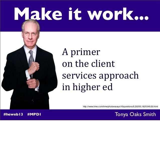 http://www.time.com/time/photoessays/10questions/0,30255,1821049,00.html Make it work... A	   primer on	   the	   client s...
