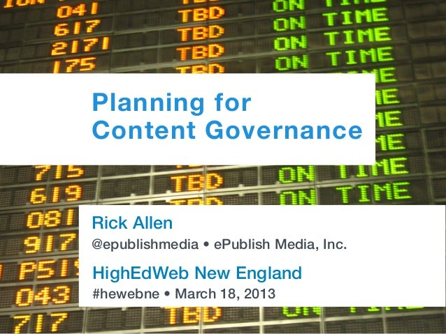 Planning forContent GovernanceRick Allen@epublishmedia • ePublish Media, Inc.HighEdWeb New England#hewebne • March 18, 2013