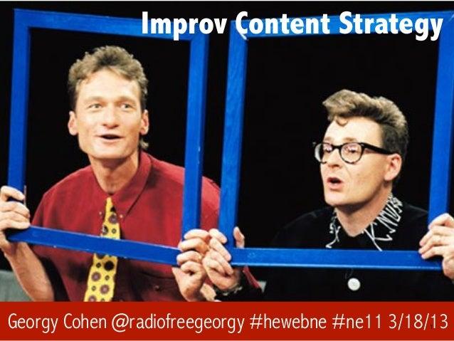 Improv Content StrategyGeorgy Cohen @radiofreegeorgy #hewebne #ne11 3/18/13                                               ...