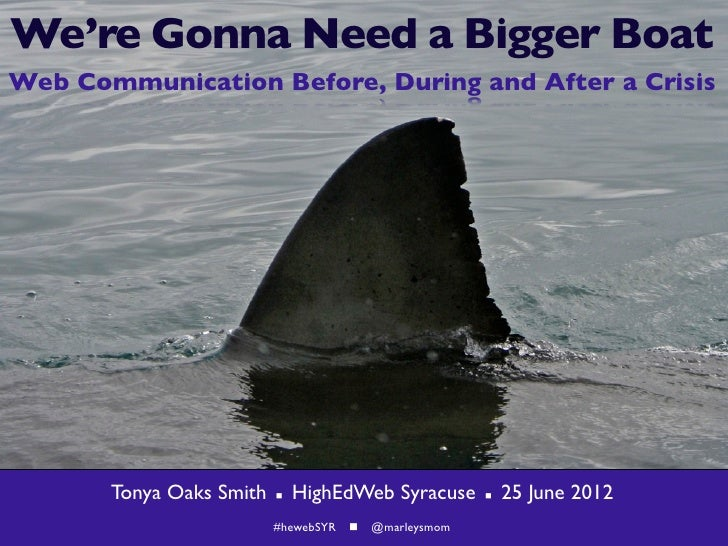 We're Gonna Need a Bigger BoatWeb Communication Before, During and After a Crisis       Tonya Oaks Smith      HighEdWeb S...