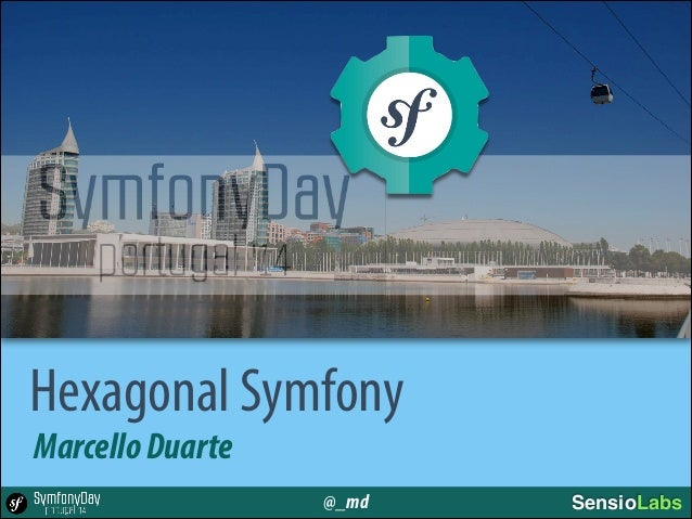 Hexagonal Symfony MarcelloDuarte @_md SensioLabs