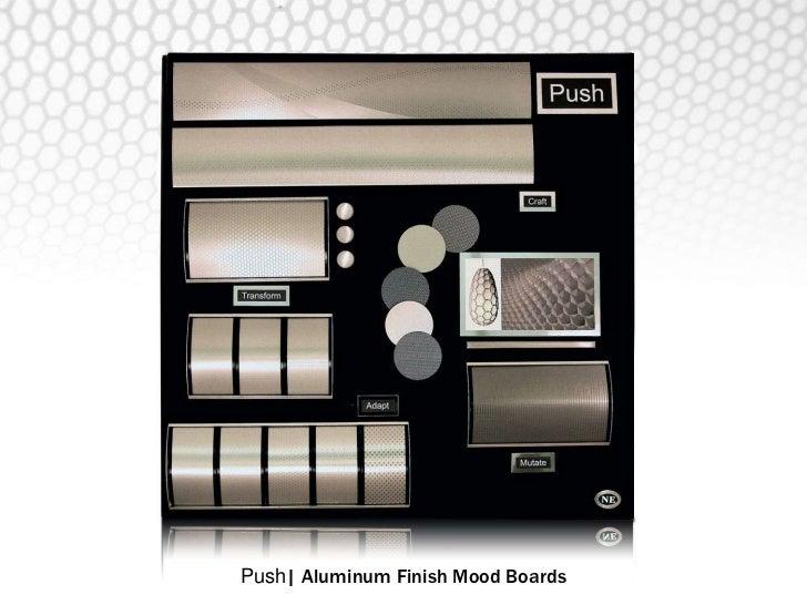 Push  Aluminum Finish Mood Boards<br />