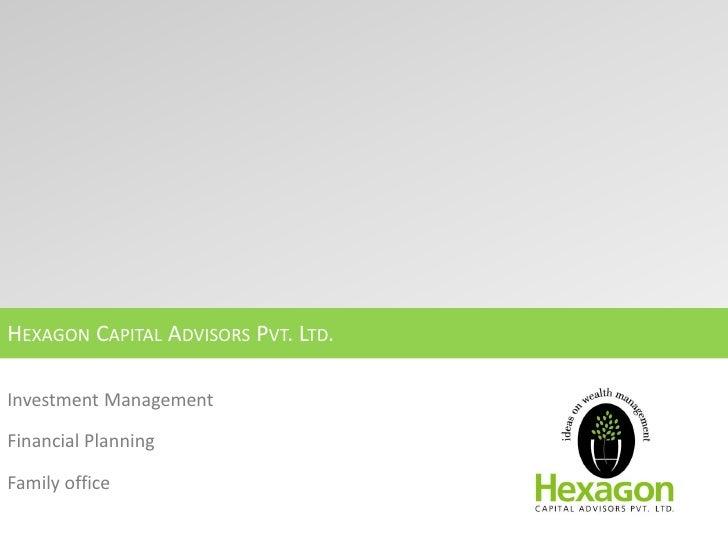 HEXAGON CAPITAL ADVISORS PVT. LTD.  Investment Management  Financial Planning  Family office