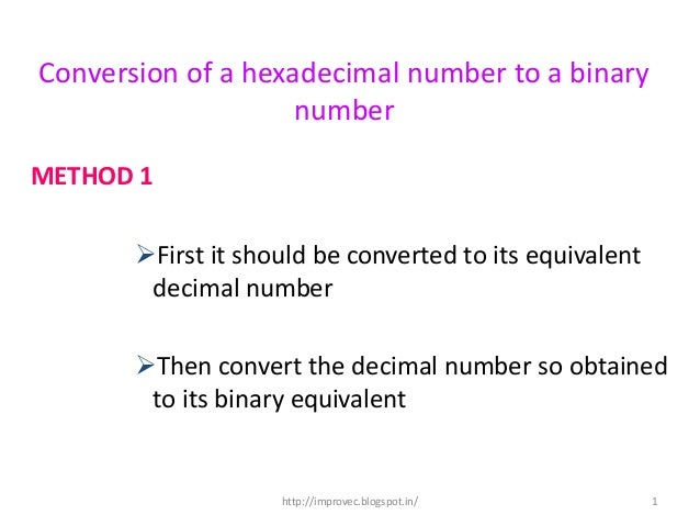 Conversion of a hexadecimal number to a binary                    numberMETHOD 1       First it should be converted to it...