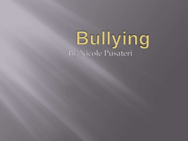 Bullying<br />By Nicole Pusateri<br />