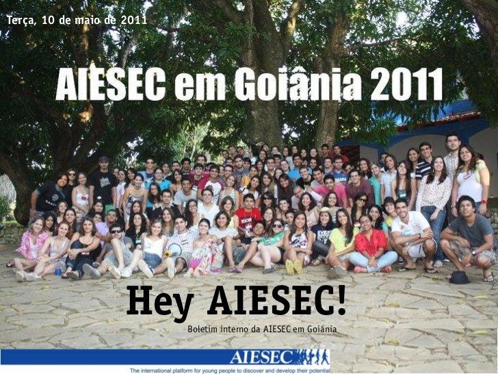 Terça, 10 de maio de 2011                    Hey AIESEC!                            Boletim interno da AIESEC em Goiânia