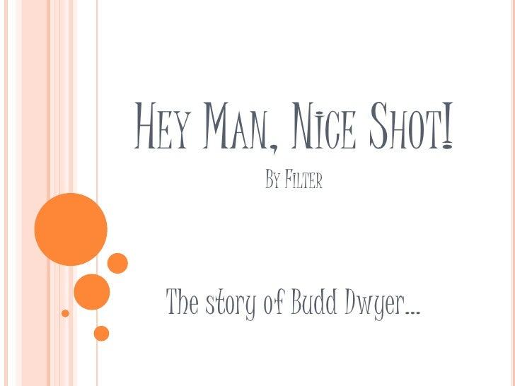 HeyMan,NiceShot!By Filter<br />The story of Budd Dwyer…<br />