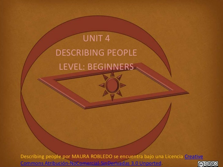 UNIT 4              DESCRIBING PEOPLE               LEVEL: BEGINNERSDescribing people por MAURA ROBLEDO se encuentra bajo ...