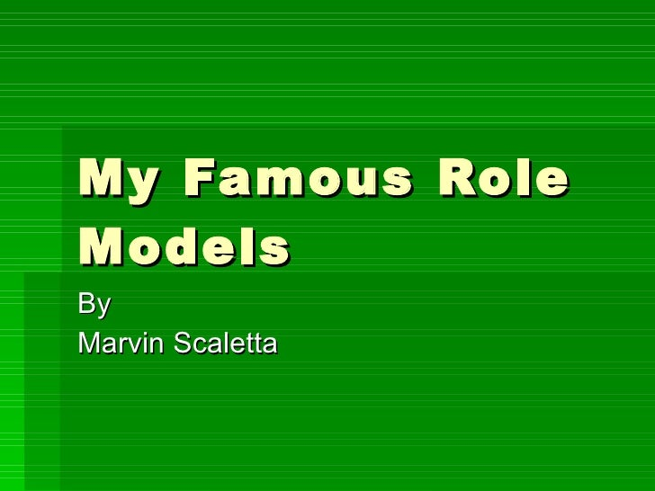 My Famous Role Models By Marvin Scaletta