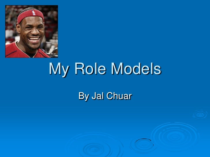 My Role Models    By Jal Chuar