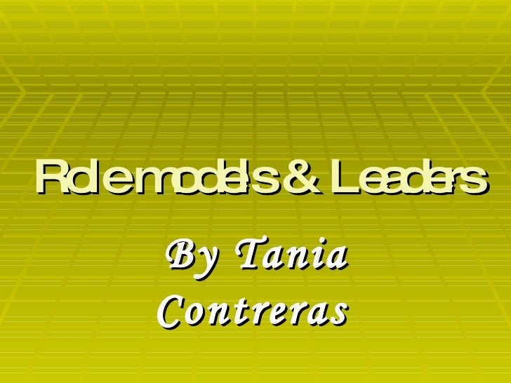 Role models & Leaders By Tania Contreras