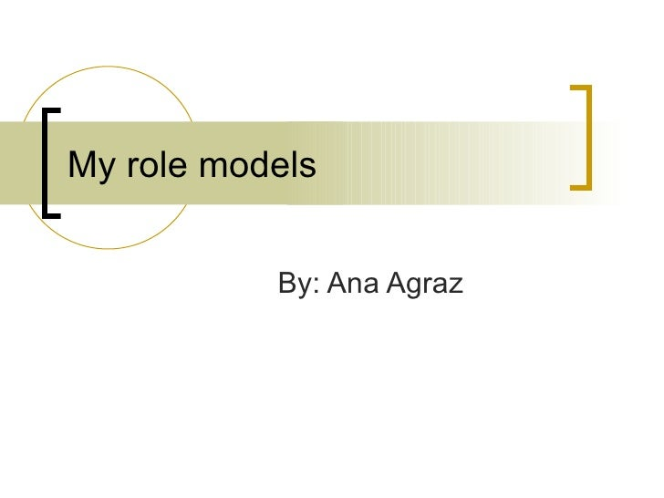 My role models By: Ana Agraz