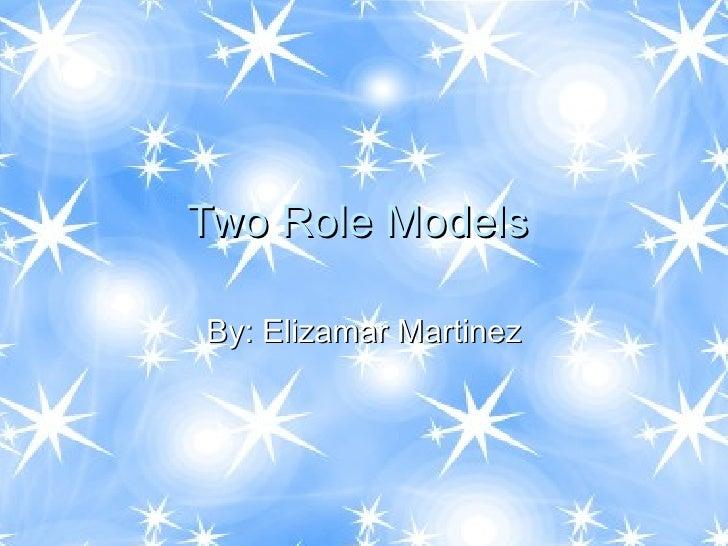 Two Role Models  By: Elizamar Martinez