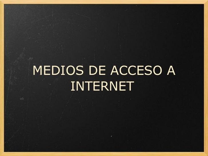 MEDIOS DE ACCESO A INTERNET